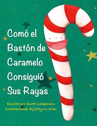 Comó el Bastón de Caramelo Consiguió Sus Rayas: How The Candy Cane Got Its Stripes (el Bastón de Caramelo de Navidad nº 1) (Spanish Edition) ()