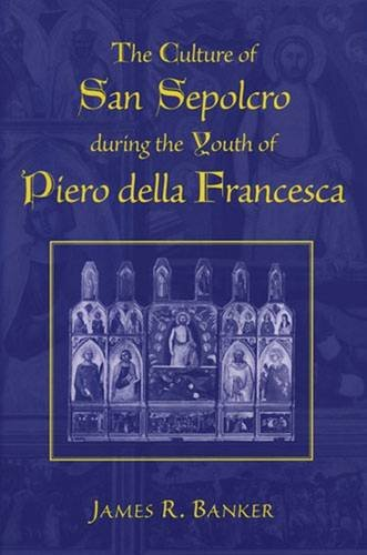 The Culture of San Sepolcro during the Youth of Piero della Francesca (Studies In Medieval And Early Modern Civilization)