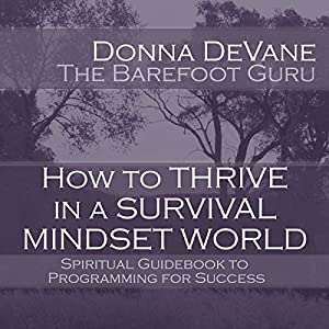 How to Thrive in a Survival Mindset World Audiobook