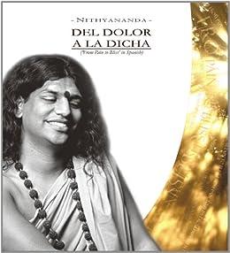 Del Dolor A La Dicha (la serie de Respuestas Extraordinaries nº 1) (Spanish Edition) by [Nithyananda, Paramahamsa]