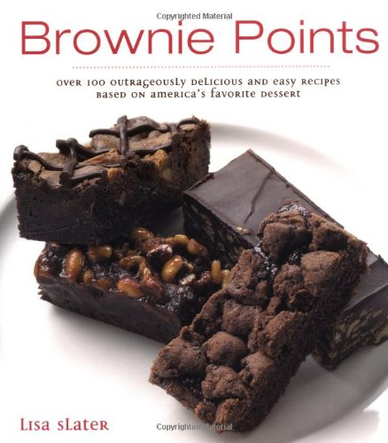 Brownie Points: Over 100 Outrageously Delicious and Easy Variations on North America's Favorite -