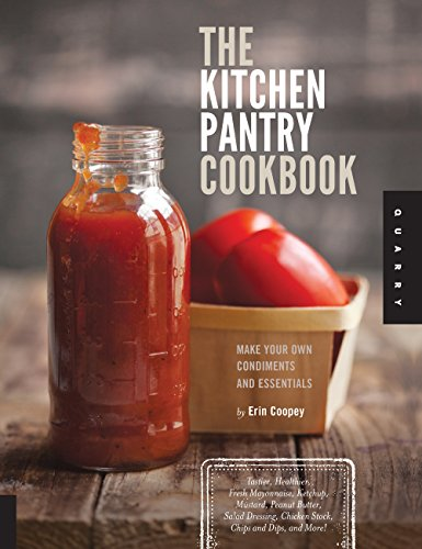 - The Kitchen Pantry Cookbook: Make Your Own Condiments and Essentials - Tastier, Healthier, Fresh Mayonnaise, Ketchup, Mustard, Peanut Butter, Salad Dressing, Chicken Stock, Chips and Dips, and More!