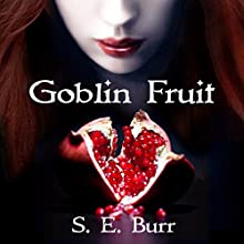 Goblin Fruit: Gobbled, Book 1 Audiobook by S.E. Burr Narrated by Babz