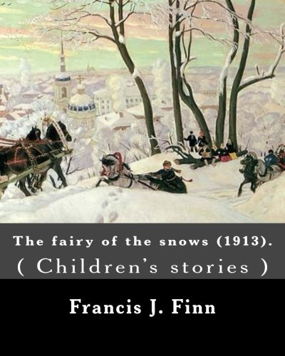 The fairy of the snows (1913). By: Francis J. Finn: ( Children's stories ), Father Francis J. Finn, (October 4, 1859 – November 2, 1928) was an ... series of 27 popular novels for young people.