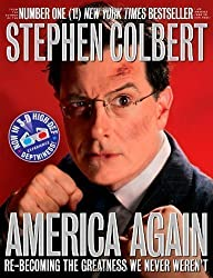 America Again: Re-Becoming the Greatness We Never Weren't: Now in 3-D High-Def Depthiness! [With 3-D Glasses] by Colbert, Stephen, Dahm, Richard, Dinello, Paul [02 October 2012]