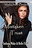 Mail Order Bride: Mistaken Trust: Clean and Inspirational Western Historical Romance (Mail Order Brides and the Marriage Agent Book 6)