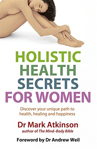 Holistic Health Secrets For Women: Discover Your Unique Path to Health, Healing and Happiness
