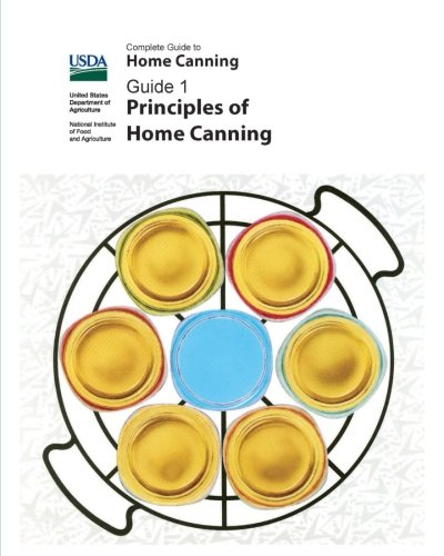 - Complete Guide To Home Canning: Principles Of Home Canning