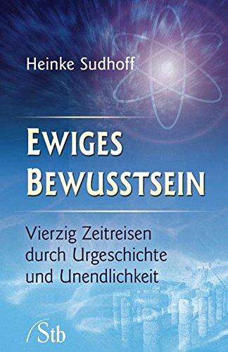 Ewiges Bewusstsein: Vierzig Zeitreisen durch Urgeschichte und Unendlichkeit Taschenbuch – 1. Dezember 2007 Heinke Sudhoff Schirner Verlag 3897676141 Esoterik