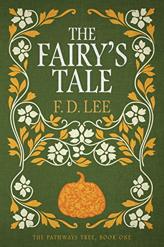 The Fairy's Tale: A Novel For People Who Don't Trust Fairy Tales (The Pathways Tree Book 1) by F. D. Lee