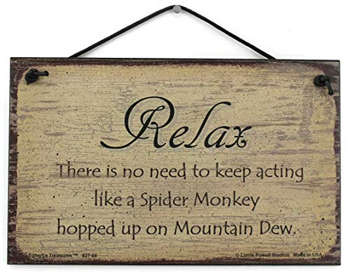 """5×8 Vintage Style Sign Saying,""""RELAX There is no need to keep acting like a Spider Monkey hopped up on Mountain Dew."""" Decorative Fun Universal Household Signs from Egbert's Treasures"""