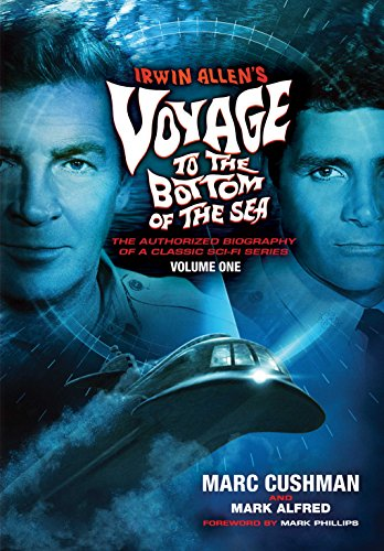 Irwin Allen's Voyage to the Bottom of the Sea Volume 1: The Authorized Biography of a Classic Sci-Fi Series - Covered Bottom
