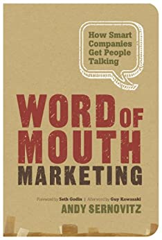 Word of Mouth Marketing: How Smart Companies Get People Talking by [Sernovitz, Andy]