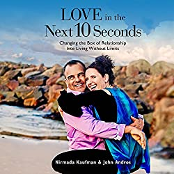 Love in the Next 10 Seconds: Changing the Box of Relationship Into Living Without Limits