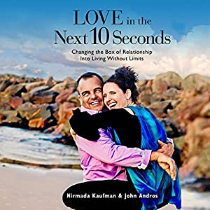 Love in the Next 10 Seconds: Changing the Box of Relationship Into Living Without Limits Audiobook