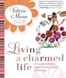 img - for Living a Charmed Life: Your Guide to Finding Magic in Every Moment of Every Day book / textbook / text book