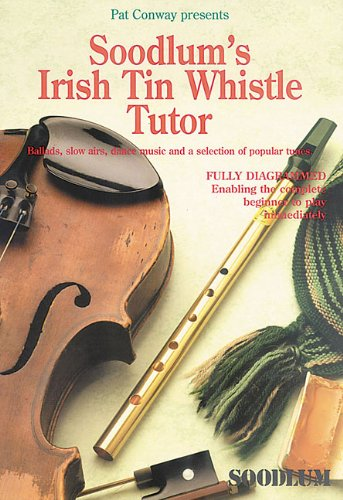 Irish Tin Whistle Tutor (Soodlum's Irish Tin Whistle Tutor - Volume 1)