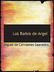 Los Baños de Argel par De Cervantes