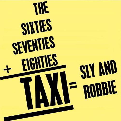 The Sixties+Seventies+Eighties=Taxi=Sly & Robbie