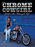 The Chrome Cowgirl Guide to the Motorcycle Life: