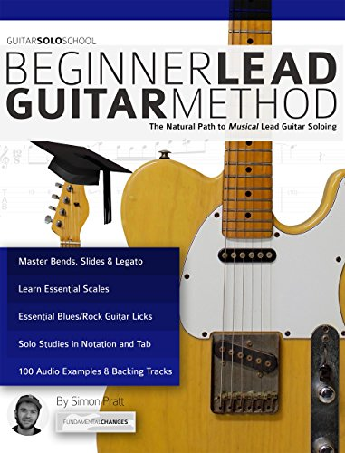 (Guitar Solo School: Beginner Lead Guitar Method: The Natural Path to Musical Lead Guitar Soloing)
