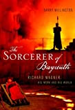 wagner and his world - The Sorcerer of Bayreuth: Richard Wagner, his Work and his World