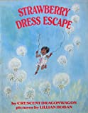 Strawberry Dress Escape, Crescent Dragonwagon, 068413912X