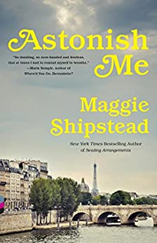 Astonish Me: A novel (Vintage Contemporaries) by [Shipstead, Maggie]