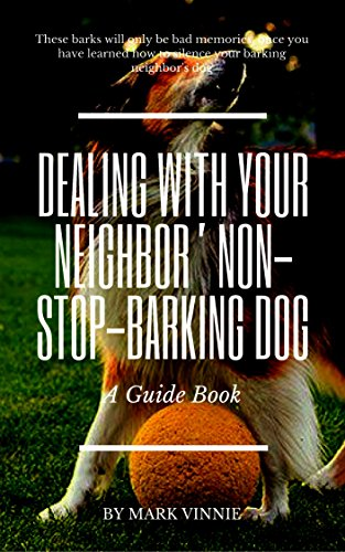 Dealing with Your Neighbor' Non-stop-Barking Dog - Kindle