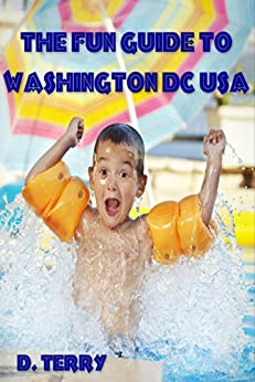 The Fun Guide To Washington DC USA by [D. Terry]
