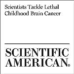 Scientists Tackle Lethal Childhood Brain Cancer   Esther Landhuis