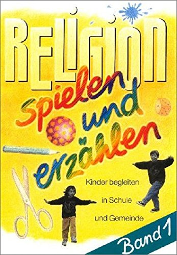 religion-spielen-und-erzhlen-kinder-begleiten-in-schule-und-gemeinde-religion-spielen-und-erzhlen-3-bde-bd-1
