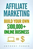 img - for Affiliate Marketing: How To Make Money Online And Build Your Own $100,000+ Affiliate Marketing Online Business, Passive Income, Clickbank, Amazon Affiliate, Amazon Affiliate Program book / textbook / text book