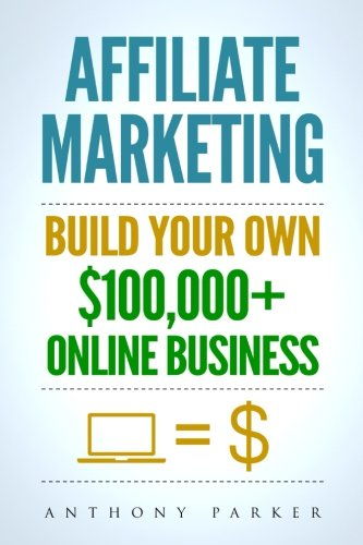 51MoIN%2BcrkL - Affiliate Marketing: How To Make Money Online And Build Your Own $100,000+ Affiliate Marketing Online Business, Passive Income, Clickbank, Amazon Affiliate, Amazon Affiliate Program
