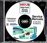 1977 1978 DODGE PICKUP & TRUCK REPAIR SHOP & SERVICE MANUAL CD 100, 200, 300, 500, 600, 700, 800, D, S, W, Pickup, Forward Control, Conventional, School Bus and Club Cab truck. 4 x 2 and 4 x 4 77 78