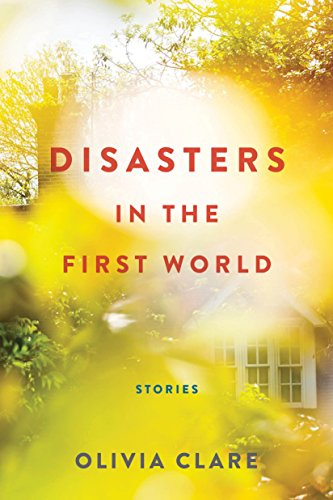 Disasters in the First World: Stories by [Clare, Olivia]