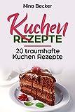 Kuchen Rezepte: 20 traumhafte Kuchen Rezepte (German Edition)