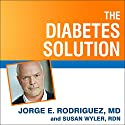 The Diabetes Solution: How to Control Type 2 Diabetes and Reverse Prediabetes Using Simple Diet and Lifestyle Changes - with 100 Recipes Audiobook by Jorge E. Rodriguez, Susan Wyler, MD/RDN Narrated by Mike Chamberlain
