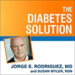 The Diabetes Solution: How to Control Type 2 Diabetes and Reverse Prediabetes Using Simple Diet and Lifestyle Changes - with 100 Recipes | Jorge E. Rodriguez,Susan Wyler, MD/RDN