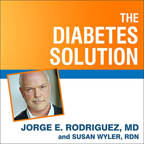 The Diabetes Solution: How to Control Type 2 Diabetes and Reverse Prediabetes Using Simple Diet and Lifestyle Changes - with 100 Recipes