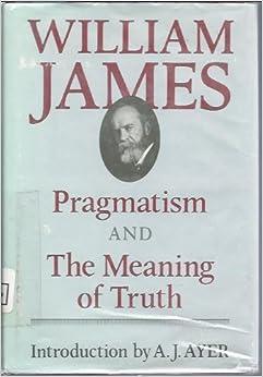William James: pragmatism and belief Essay