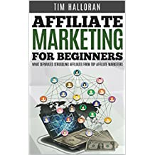 Affiliate Marketing For Beginners: What Separates Struggling Affiliates From Top Affiliate Marketers