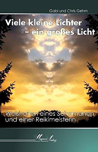 Viele kleine Lichter - ein großes Licht: Weisheiten eines Schamanen und einer Reikimeisterin