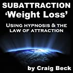 Subattraction Weight Loss: Using Hypnosis & The Law of Attraction | Craig Beck