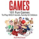 Games: 101 Fun Games to Play with Friends, Family & Children Audiobook by Ace McCloud Narrated by Joshua Mackey
