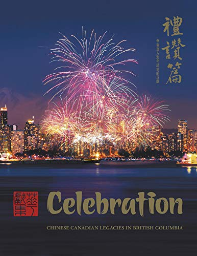 Celebration: Chinese Canadian Legacies in British Columbia (English Edition)