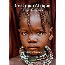 C'est mon Afrique: Et vous l'allez l'adorer (French Edition)