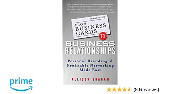 From business cards to business relationships personal branding and from business cards to business relationships personal branding and profitable networking made easy allison graham 9781118364185 amazon books reheart Choice Image