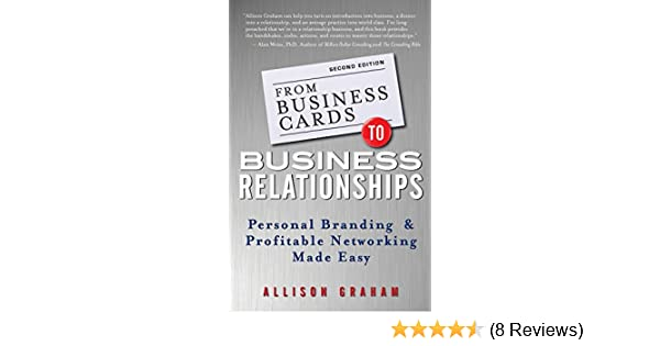 From business cards to business relationships personal branding and from business cards to business relationships personal branding and profitable networking made easy allison graham 9781118364185 amazon books reheart Images