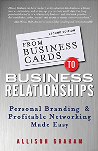 From business cards to business relationships personal branding and from business cards to business relationships personal branding and profitable networking made easy allison graham 9781118364185 amazon books colourmoves